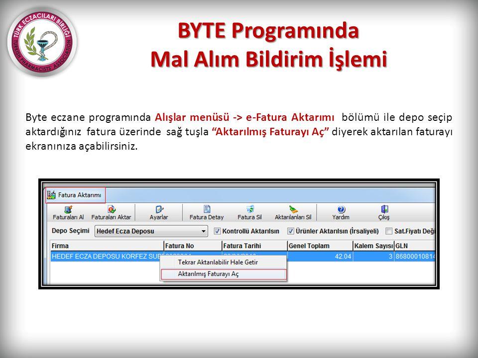 BYTE Programında Mal Alım Bildirim İşlemi Byte eczane programında Alışlar menüsü -> e-Fatura Aktarımı bölümü ile depo seçip aktardığınız fatura üzerin
