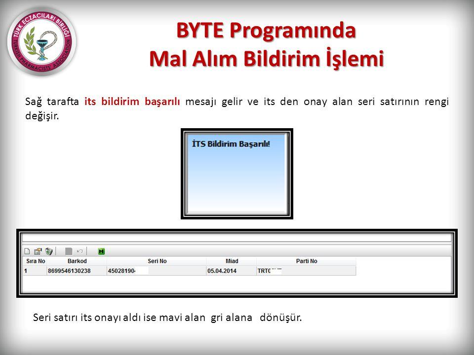 BYTE Programında Mal Alım Bildirim İşlemi Sağ tarafta its bildirim başarılı mesajı gelir ve its den onay alan seri satırının rengi değişir. Seri satır