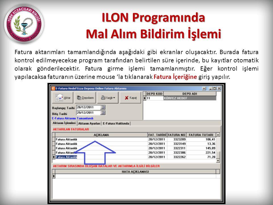 ILON Programında Mal Alım Bildirim İşlemi Fatura aktarımları tamamlandığında aşağıdaki gibi ekranlar oluşacaktır. Burada fatura kontrol edilmeyecekse