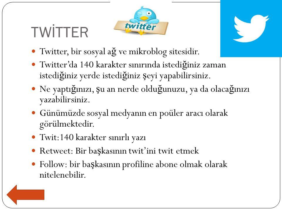 TWİTTER  Twitter, bir sosyal a ğ ve mikroblog sitesidir.  Twitter'da 140 karakter sınırında istedi ğ iniz zaman istedi ğ iniz yerde istedi ğ iniz ş