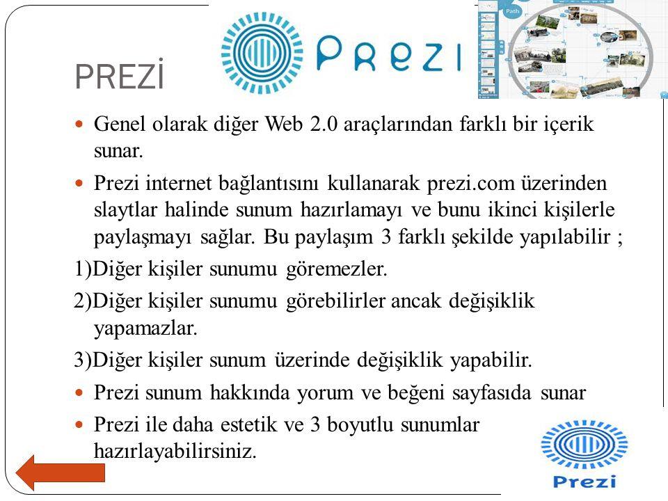 PREZİ  Genel olarak diğer Web 2.0 araçlarından farklı bir içerik sunar.  Prezi internet bağlantısını kullanarak prezi.com üzerinden slaytlar halinde