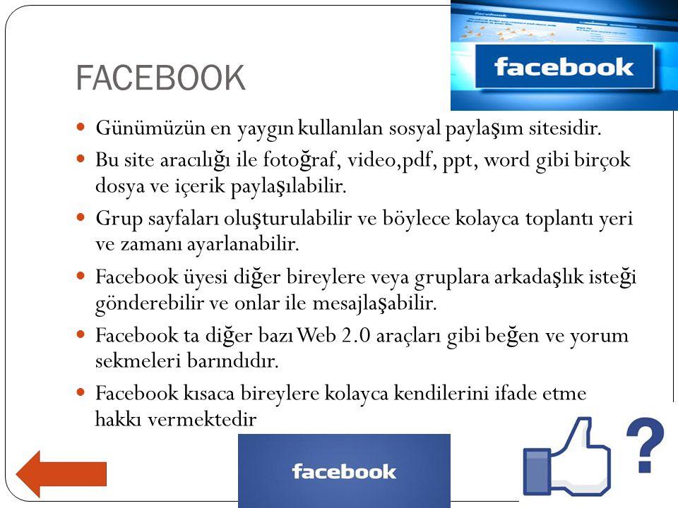 FACEBOOK  Günümüzün en yaygın kullanılan sosyal payla ş ım sitesidir.  Bu site aracılı ğ ı ile foto ğ raf, video,pdf, ppt, word gibi birçok dosya ve