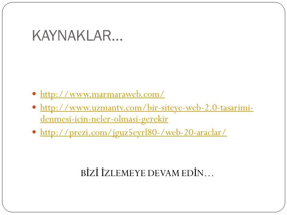 KAYNAKLAR…  http://www.marmaraweb.com/ http://www.marmaraweb.com/  http://www.uzmantv.com/bir-siteye-web-2.0-tasarimi- denmesi-icin-neler-olmasi-ger
