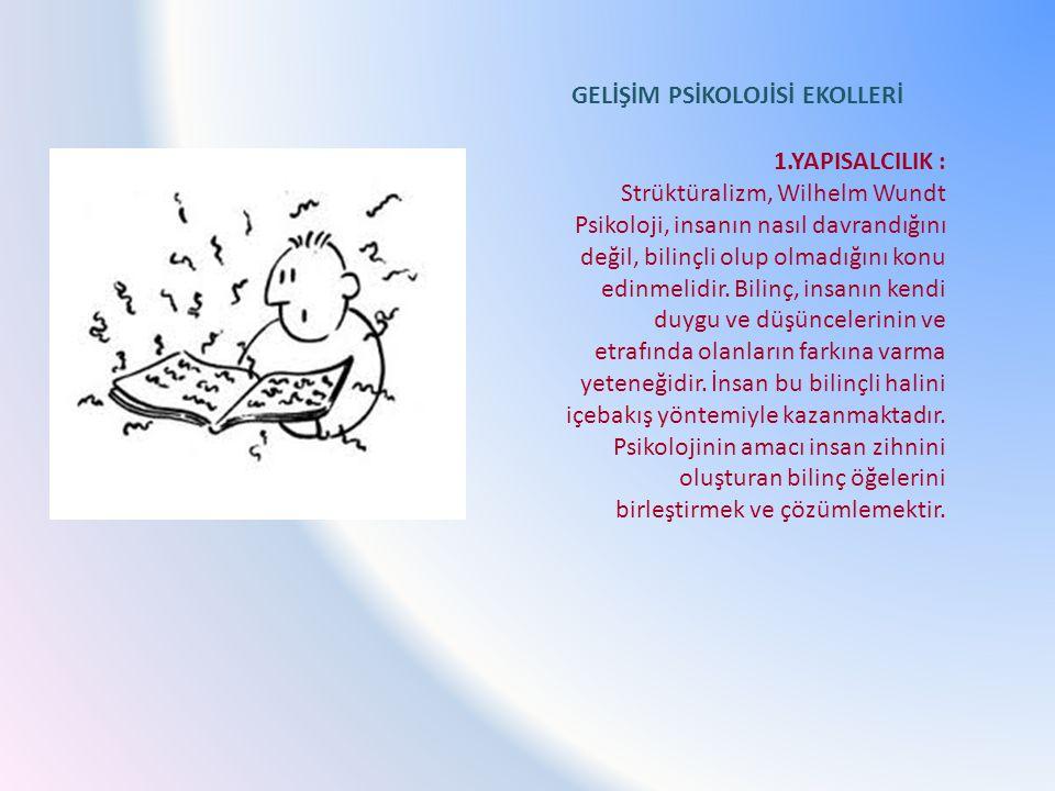 1.YAPISALCILIK : Strüktüralizm, Wilhelm Wundt Psikoloji, insanın nasıl davrandığını değil, bilinçli olup olmadığını konu edinmelidir. Bilinç, insanın