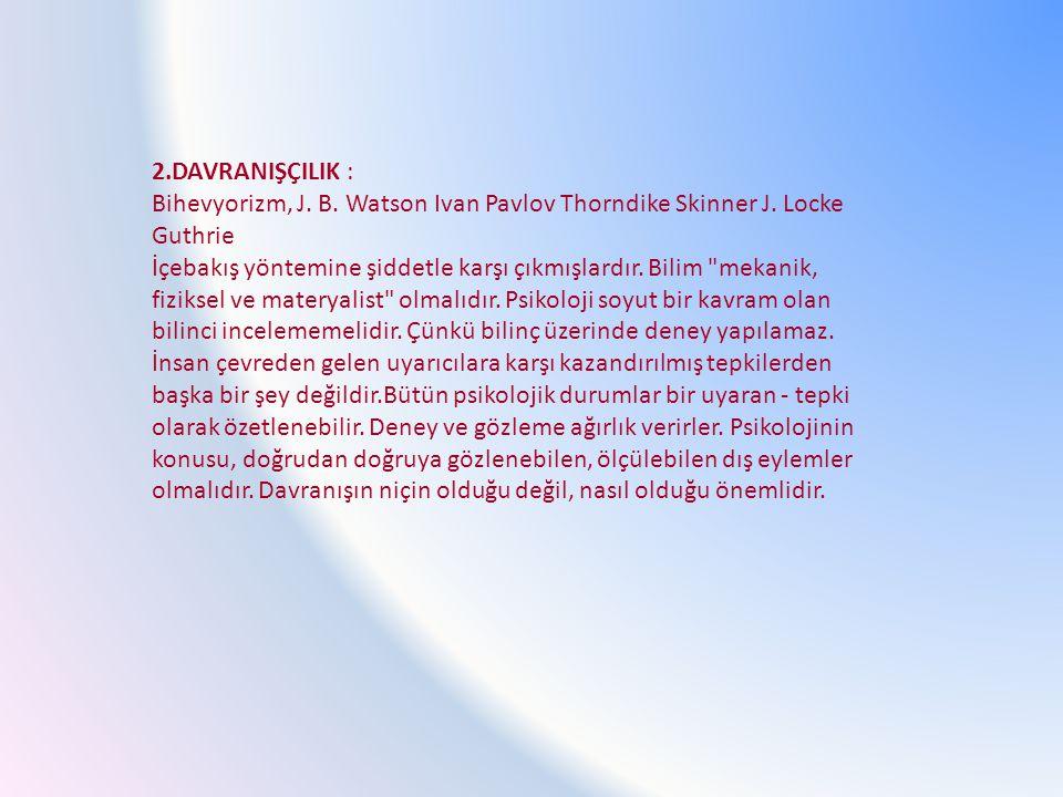 2.DAVRANIŞÇILIK : Bihevyorizm, J.B. Watson Ivan Pavlov Thorndike Skinner J.