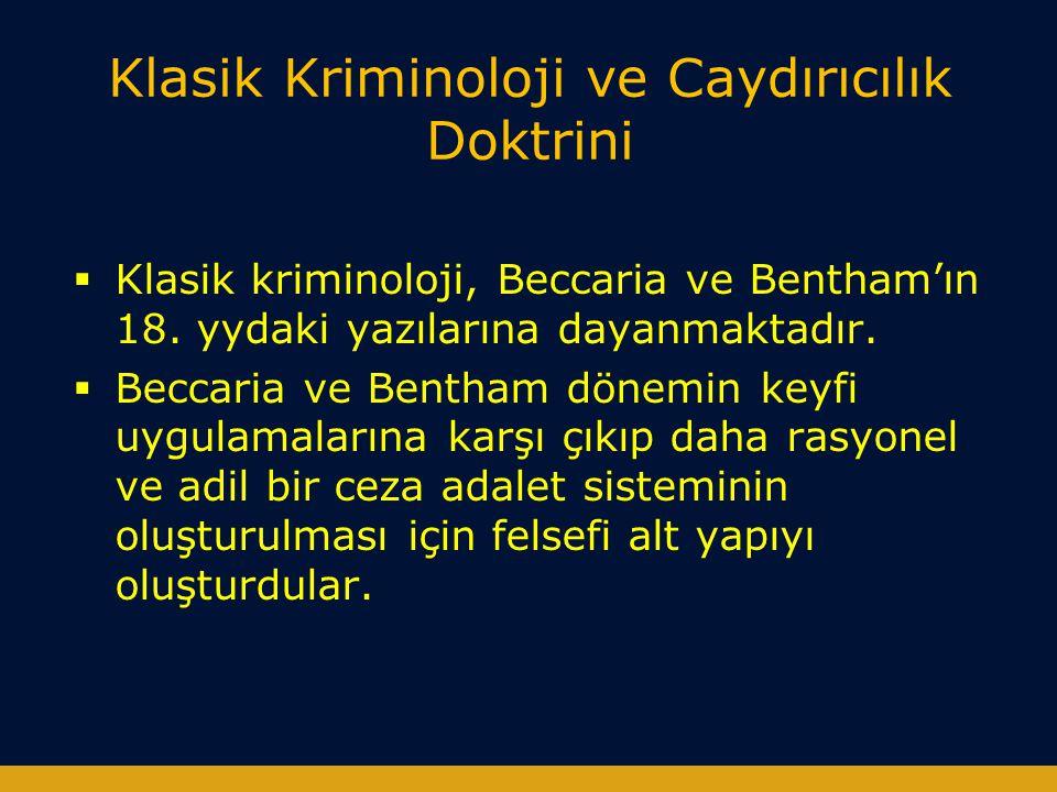 Klasik Kriminoloji ve Caydırıcılık Doktrini  Klasik kriminoloji, Beccaria ve Bentham'ın 18. yydaki yazılarına dayanmaktadır.  Beccaria ve Bentham dö