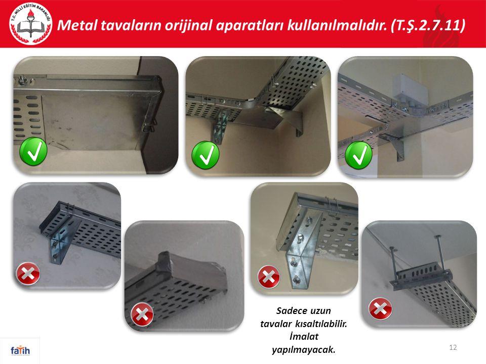 Metal tavaların orijinal aparatları kullanılmalıdır.