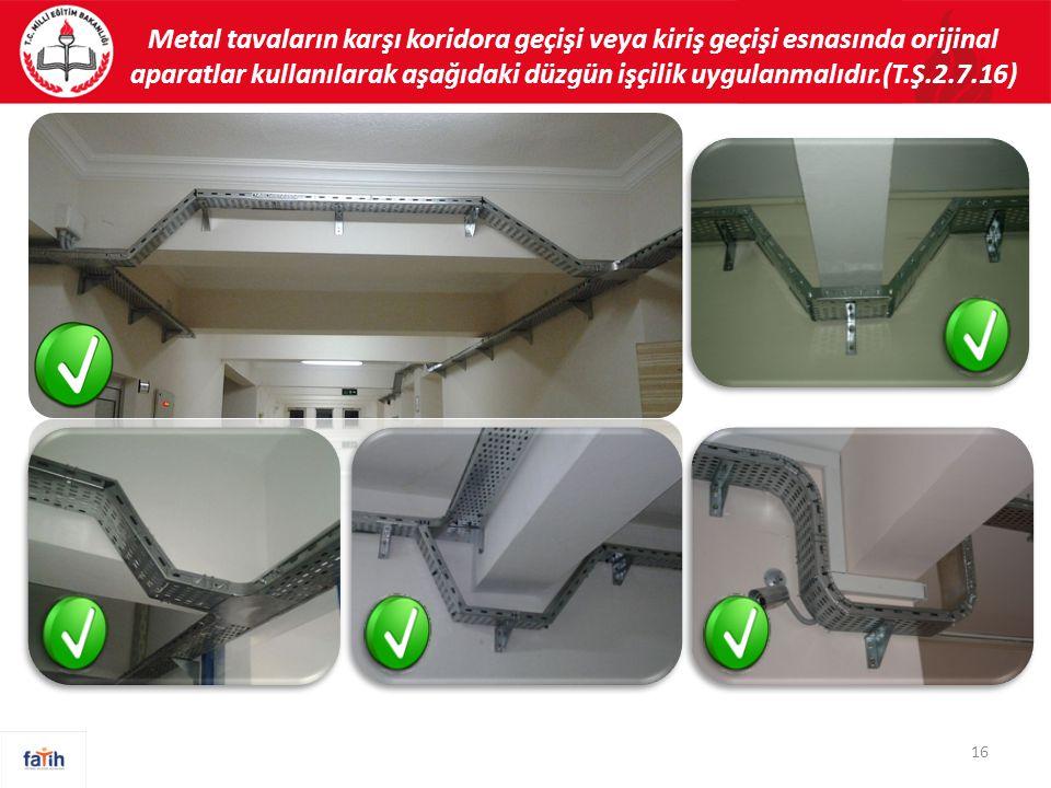 Metal tavaların karşı koridora geçişi veya kiriş geçişi esnasında orijinal aparatlar kullanılarak aşağıdaki düzgün işçilik uygulanmalıdır.(T.Ş.2.7.16) 16