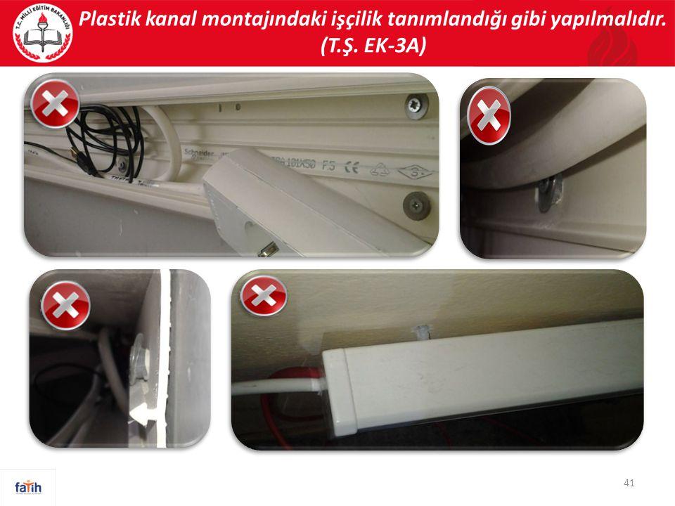 41 Plastik kanal montajındaki işçilik tanımlandığı gibi yapılmalıdır. (T.Ş. EK-3A)