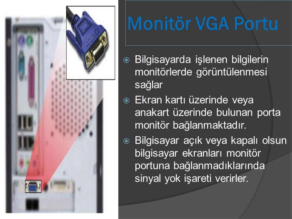 Monitör VGA Portu  Bilgisayarda işlenen bilgilerin monitörlerde görüntülenmesi sağlar  Ekran kartı üzerinde veya anakart üzerinde bulunan porta moni