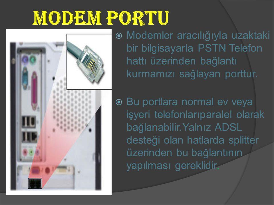 Modem Portu  Modemler aracılığıyla uzaktaki bir bilgisayarla PSTN Telefon hattı üzerinden bağlantı kurmamızı sağlayan porttur.  Bu portlara normal e