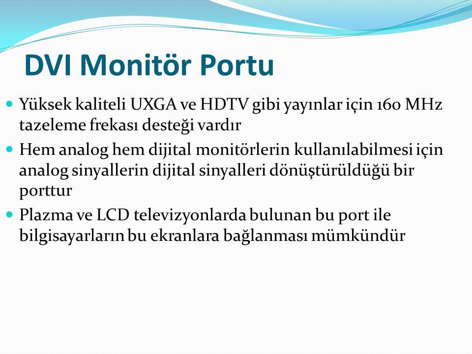 DVI Monitör Portu  Yüksek kaliteli UXGA ve HDTV gibi yayınlar için 160 MHz tazeleme frekası desteği vardır  Hem analog hem dijital monitörlerin kull