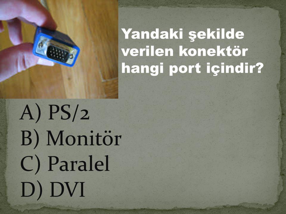 Yandaki şekilde verilen konektör hangi port içindir? A) PS/2 B) Monitör C) Paralel D) DVI
