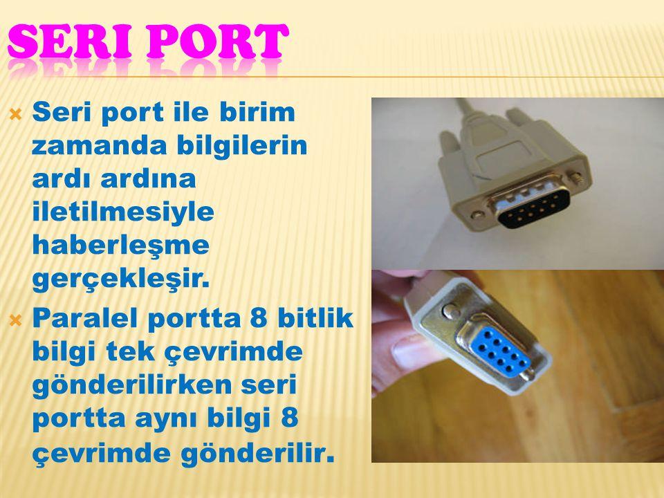  Seri port ile birim zamanda bilgilerin ardı ardına iletilmesiyle haberleşme gerçekleşir.  Paralel portta 8 bitlik bilgi tek çevrimde gönderilirken
