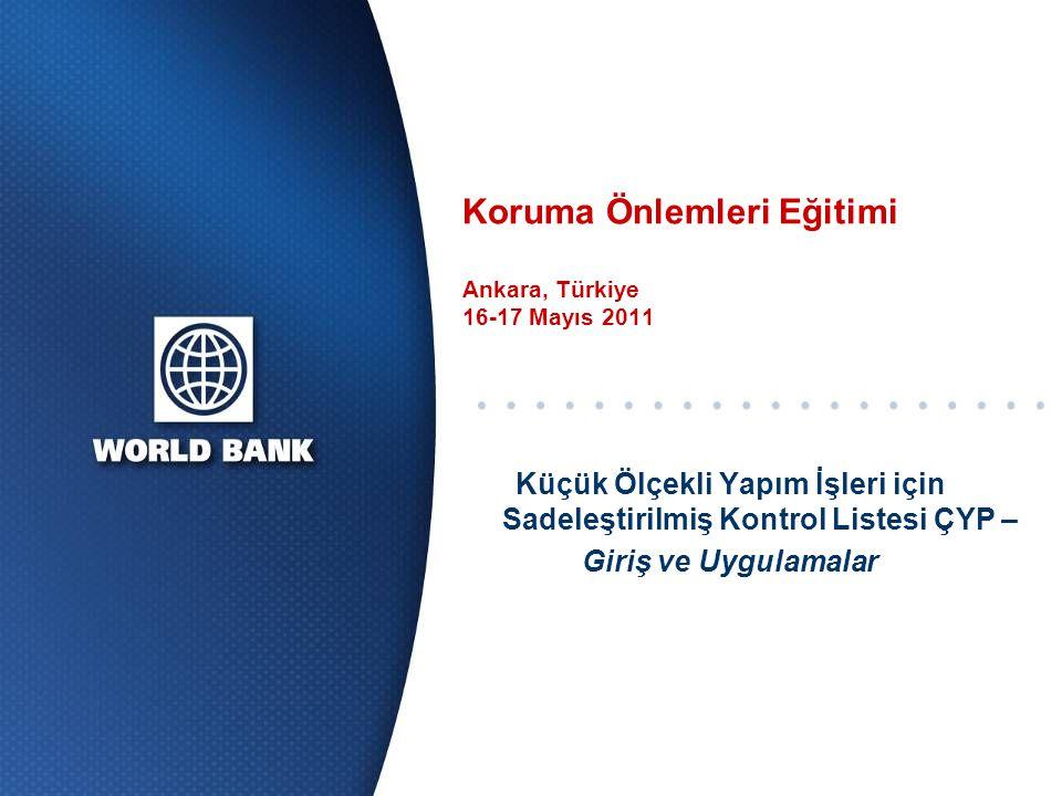 Koruma Önlemleri Eğitimi Ankara, Türkiye 16-17 Mayıs 2011 Küçük Ölçekli Yapım İşleri için Sadeleştirilmiş Kontrol Listesi ÇYP – Giriş ve Uygulamalar