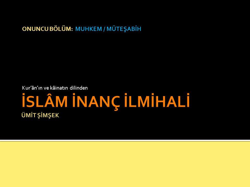 ONUNCU BÖLÜM: MUHKEM / MÜTEŞABİH Kur'ân'ın ve kâinatın dilinden