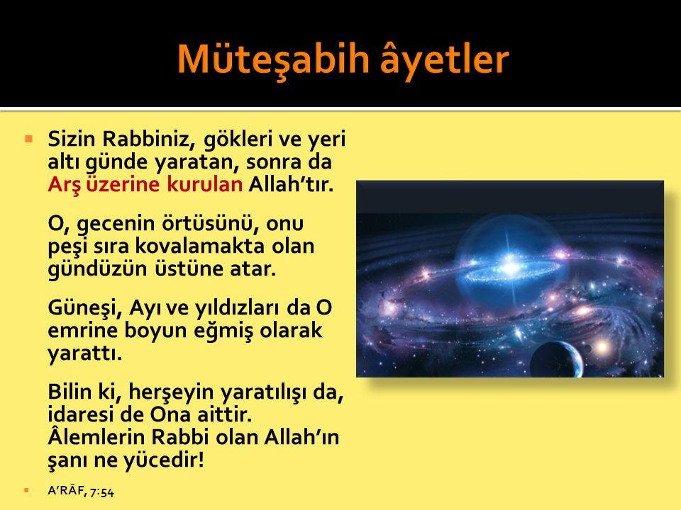  Sizin Rabbiniz, gökleri ve yeri altı günde yaratan, sonra da Arş üzerine kurulan Allah'tır. O, gecenin örtüsünü, onu peşi sıra kovalamakta olan günd