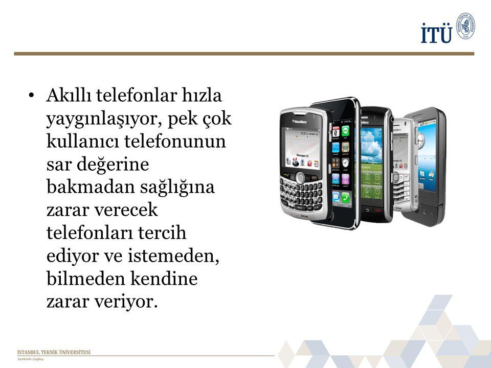 • Akıllı telefonlar hızla yaygınlaşıyor, pek çok kullanıcı telefonunun sar değerine bakmadan sağlığına zarar verecek telefonları tercih ediyor ve iste