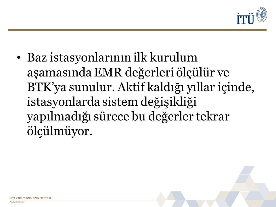 • Baz istasyonlarının ilk kurulum aşamasında EMR değerleri ölçülür ve BTK'ya sunulur.
