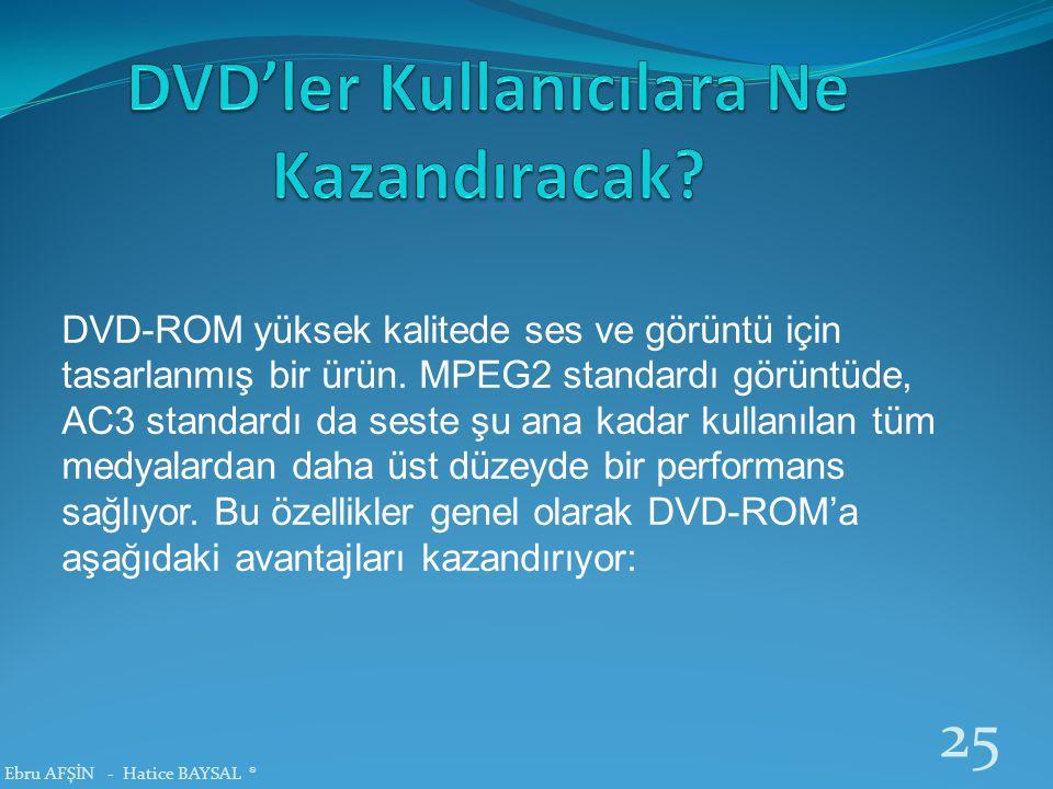 DVD-ROM yüksek kalitede ses ve görüntü için tasarlanmış bir ürün. MPEG2 standardı görüntüde, AC3 standardı da seste şu ana kadar kullanılan tüm medyal