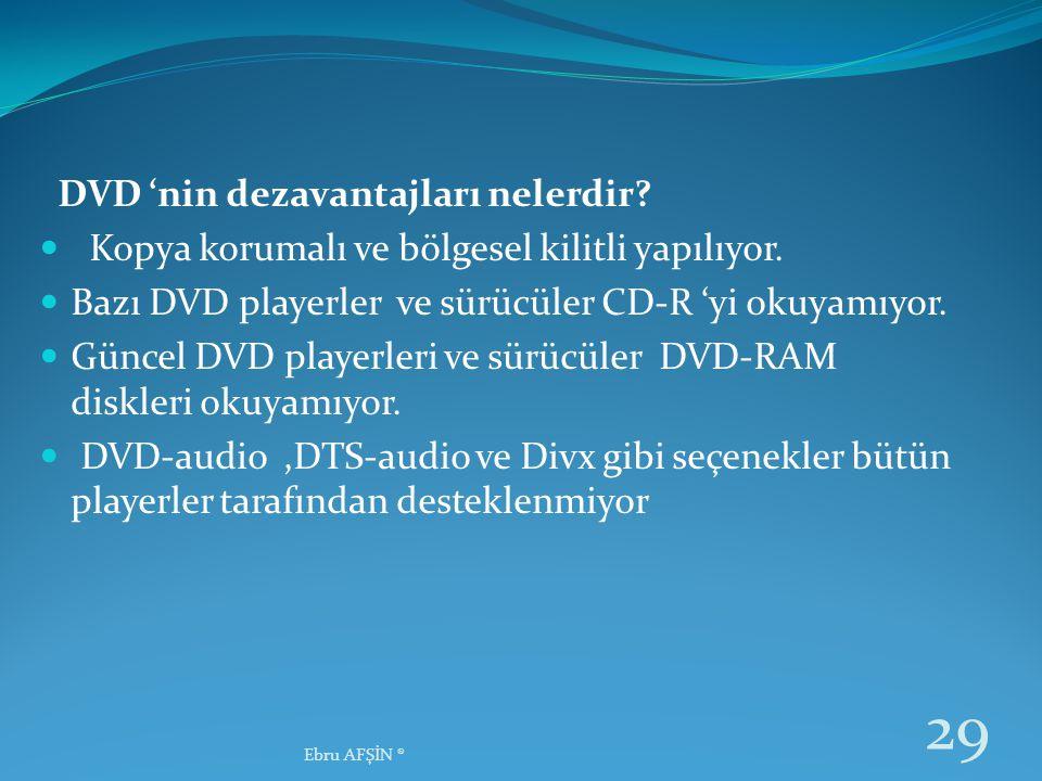 DVD 'nin dezavantajları nelerdir?  Kopya korumalı ve bölgesel kilitli yapılıyor.  Bazı DVD playerler ve sürücüler CD-R 'yi okuyamıyor.  Güncel DVD