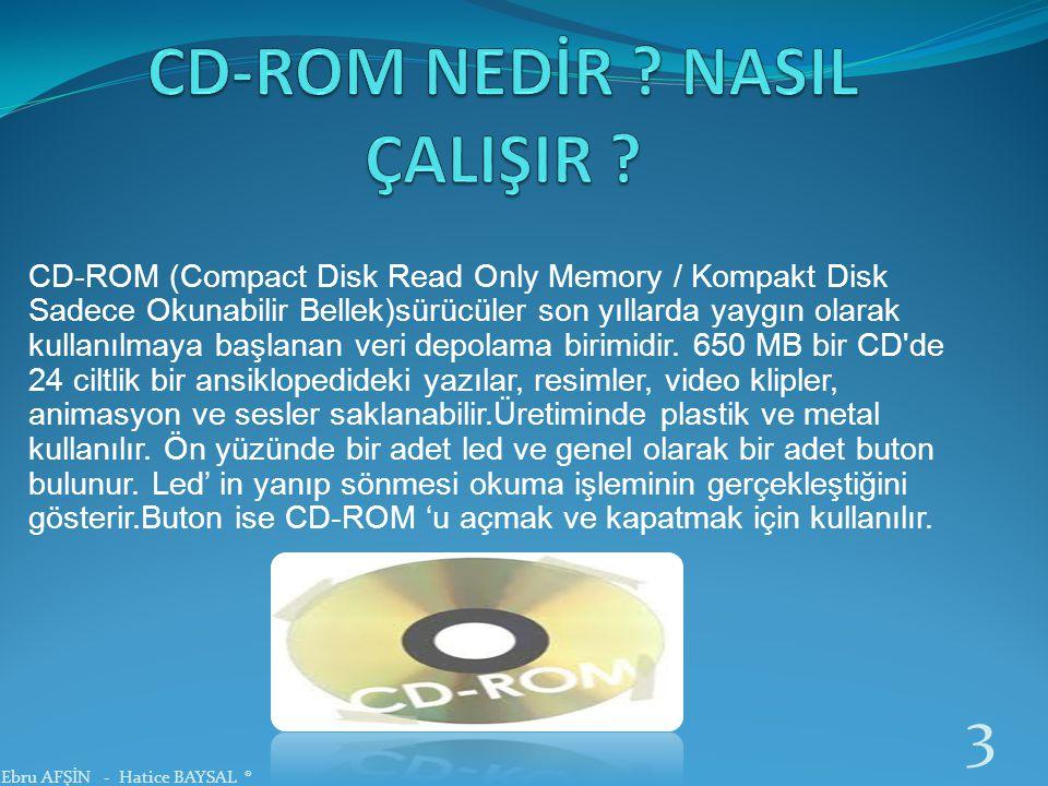  Bir CD ROM un çapı 12 santimdir. Üzerine 650 ile 900 MB arasında bilgi kaydedilebilir.