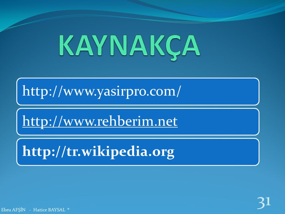 http://www.yasirpro.com/http://www.rehberim.nethttp://tr.wikipedia.org 31 Ebru AFŞİN - Hatice BAYSAL ®