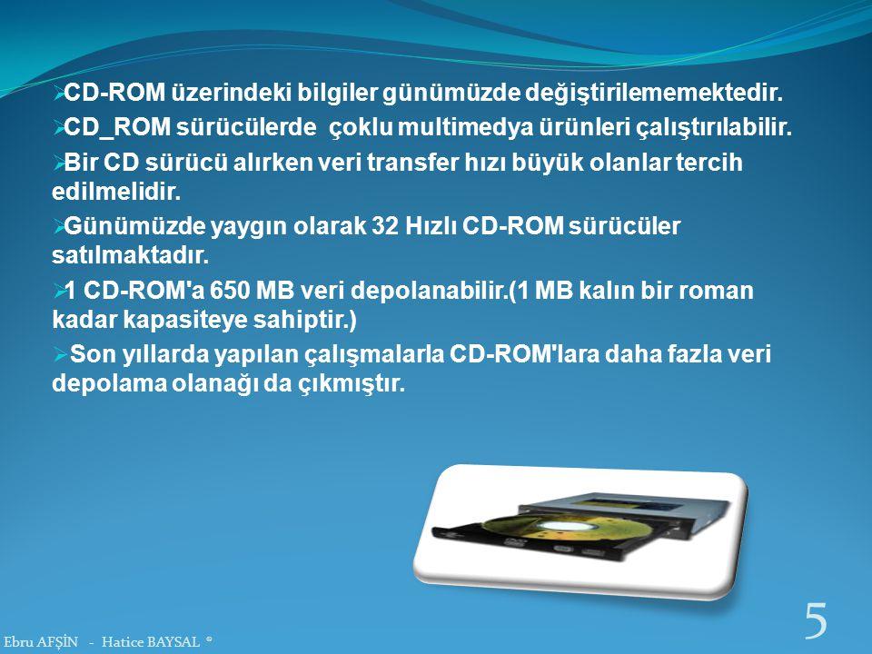  CD-ROM üzerindeki bilgiler günümüzde değiştirilememektedir.  CD_ROM sürücülerde çoklu multimedya ürünleri çalıştırılabilir.  Bir CD sürücü alırken