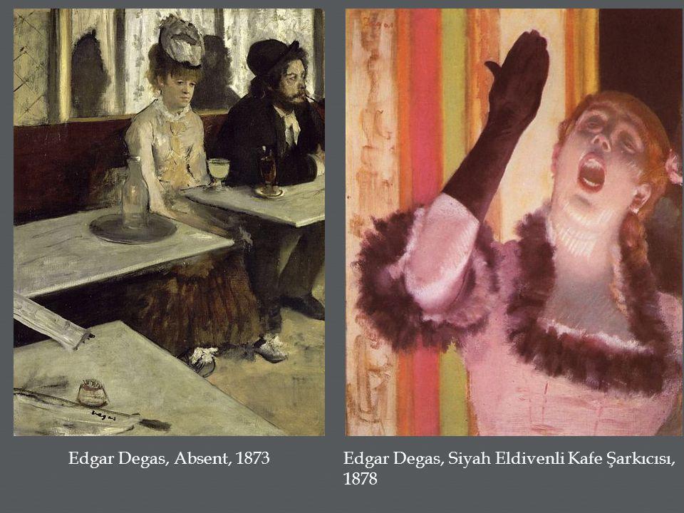 Edgar Degas, Siyah Eldivenli Kafe Şarkıcısı, 1878 Edgar Degas, Absent, 1873