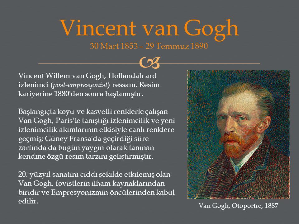  Vincent van Gogh 30 Mart 1853 – 29 Temmuz 1890 Van Gogh, Otoportre, 1887 Vincent Willem van Gogh, Hollandalı ard izlenimci ( post-empresyonist ) res