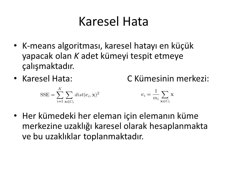 Karesel Hata • K-means algoritması, karesel hatayı en küçük yapacak olan K adet kümeyi tespit etmeye çalışmaktadır.