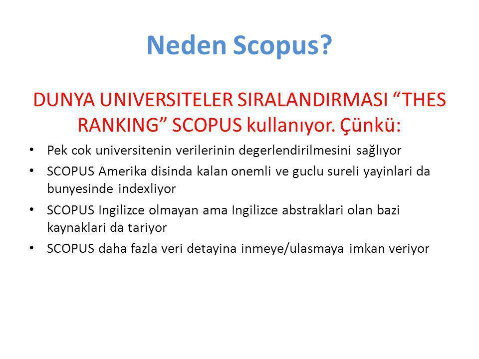"""Neden Scopus? DUNYA UNIVERSITELER SIRALANDIRMASI """"THES RANKING"""" SCOPUS kullanıyor. Çünkü: • Pek cok universitenin verilerinin degerlendirilmesini sağl"""