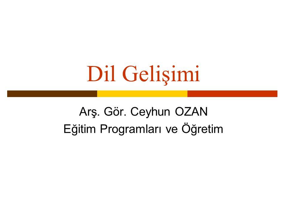 Dil Gelişimi Arş. Gör. Ceyhun OZAN Eğitim Programları ve Öğretim