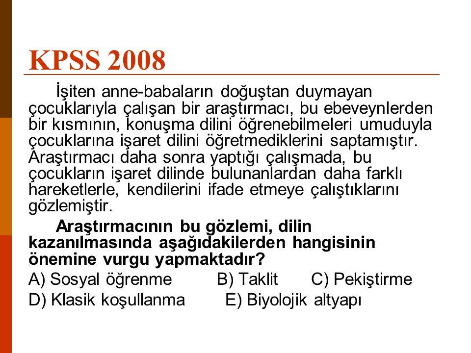 KPSS 2008 İşiten anne-babaların doğuştan duymayan çocuklarıyla çalışan bir araştırmacı, bu ebeveynlerden bir kısmının, konuşma dilini öğrenebilmeleri
