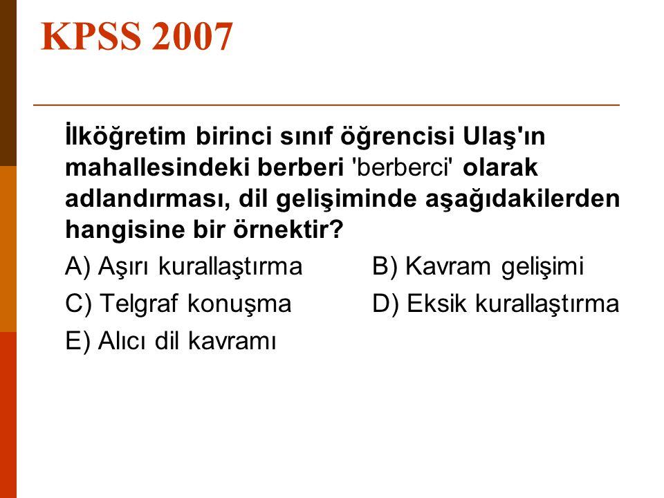 KPSS 2007 İlköğretim birinci sınıf öğrencisi Ulaş'ın mahallesindeki berberi 'berberci' olarak adlandırması, dil gelişiminde aşağıdakilerden hangisine