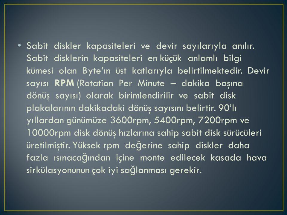 • Sabit diskler kapasiteleri ve devir sayılarıyla anılır. Sabit disklerin kapasiteleri en küçük anlamlı bilgi kümesi olan Byte'ın üst katlarıyla belir