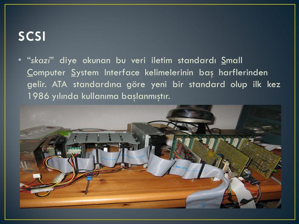 """• """"skazi"""" diye okunan bu veri iletim standardı Small Computer System Interface kelimelerinin baş harflerinden gelir. ATA standardına göre yeni bir sta"""