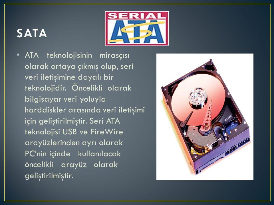• ATA teknolojisinin mirasçısı olarak ortaya çıkmış olup, seri veri iletişimine dayalı bir teknolojidir. Öncelikli olarak bilgisayar veri yoluyla hard
