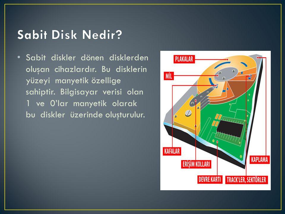 • Sabit diskler dönen disklerden oluşan cihazlardır. Bu disklerin yüzeyi manyetik özellige sahiptir. Bilgisayar verisi olan 1 ve 0'lar manyetik olarak