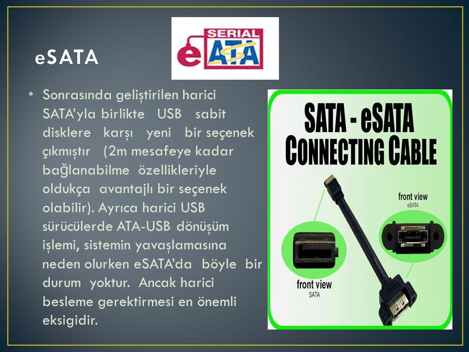 • Sonrasında geliştirilen harici SATA'yla birlikte USB sabit disklere karşı yeni bir seçenek çıkmıştır (2m mesafeye kadar ba ğ lanabilme özellikleriyl