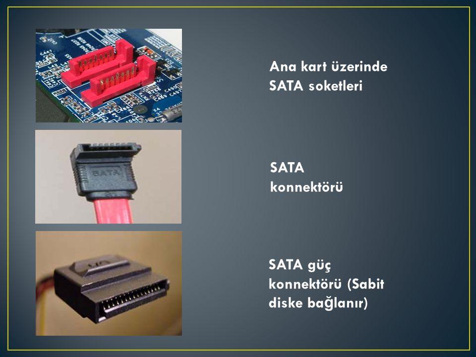 Ana kart üzerinde SATA soketleri SATA konnektörü SATA güç konnektörü (Sabit diske ba ğ lanır)