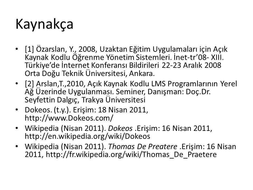 Kaynakça • [1] Özarslan, Y., 2008, Uzaktan Eğitim Uygulamaları için Açık Kaynak Kodlu Öğrenme Yönetim Sistemleri. İnet-tr'08- XIII. Türkiye'de İnterne