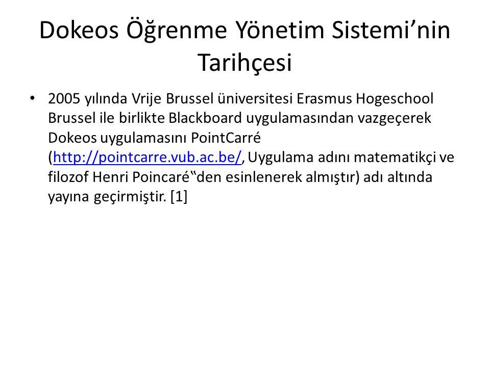Dokeos Öğrenme Yönetim Sistemi'nin Tarihçesi • 2005 yılında Vrije Brussel üniversitesi Erasmus Hogeschool Brussel ile birlikte Blackboard uygulamasınd