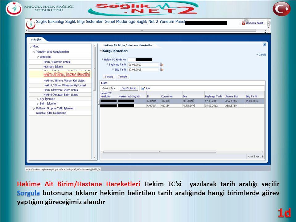 Sorgula Hekime Ait Birim/Hastane Hareketleri Hekim TC'si yazılarak tarih aralığı seçilir Sorgula butonuna tıklanır hekimin belirtilen tarih aralığında