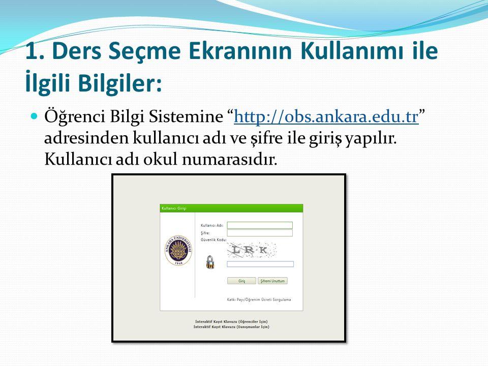 """1. Ders Seçme Ekranının Kullanımı ile İlgili Bilgiler:  Öğrenci Bilgi Sistemine """"http://obs.ankara.edu.tr"""" adresinden kullanıcı adı ve şifre ile giri"""
