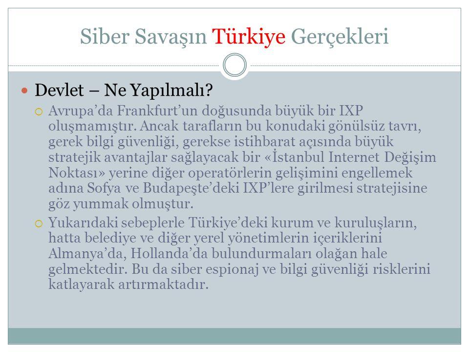 Siber Savaşın Türkiye Gerçekleri  Devlet – Ne Yapılmalı?  Avrupa'da Frankfurt'un doğusunda büyük bir IXP oluşmamıştır. Ancak tarafların bu konudaki