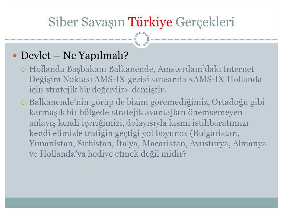 Siber Savaşın Türkiye Gerçekleri  Devlet – Ne Yapılmalı?  Hollanda Başbakanı Balkanende, Amsterdam'daki Internet Değişim Noktası AMS-IX gezisi sıras