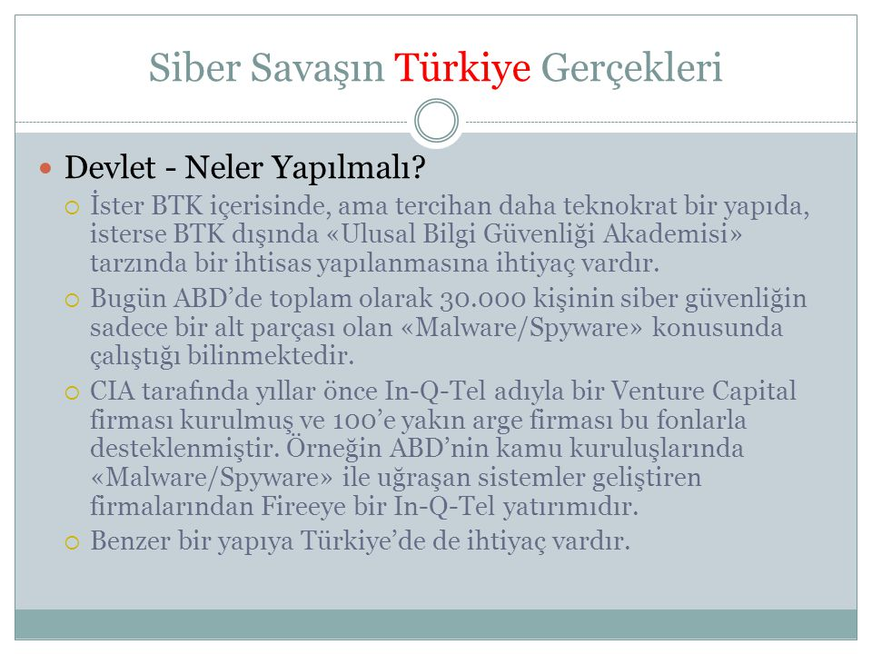 Siber Savaşın Türkiye Gerçekleri  Devlet - Neler Yapılmalı?  İster BTK içerisinde, ama tercihan daha teknokrat bir yapıda, isterse BTK dışında «Ulus