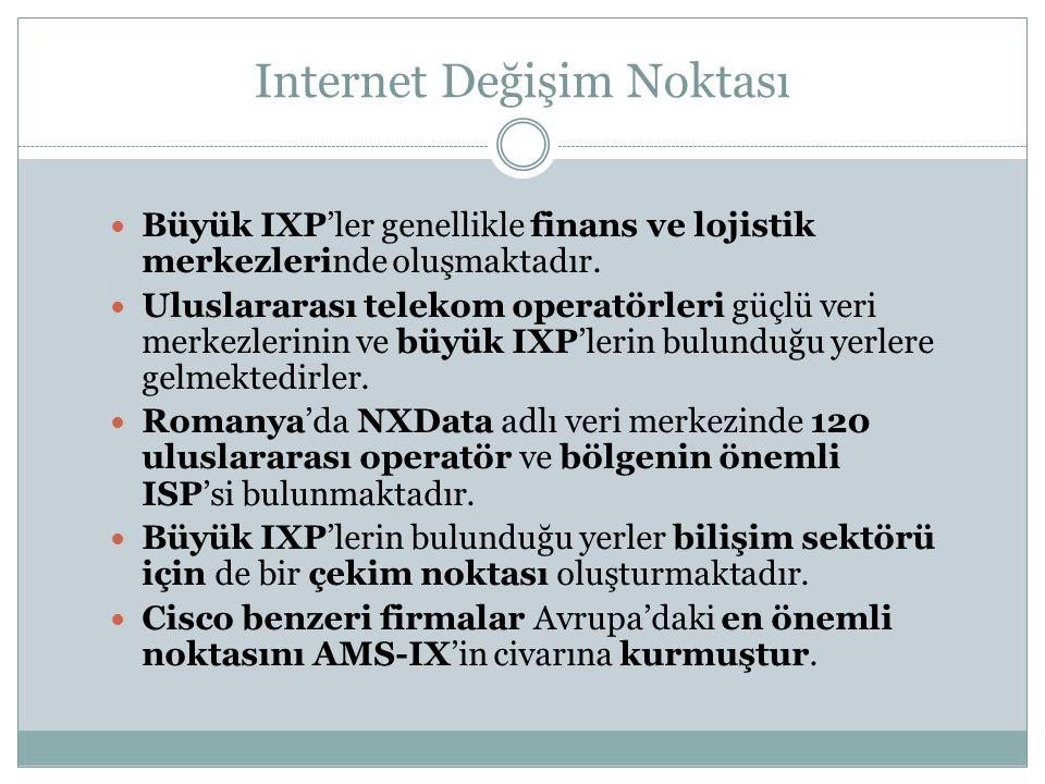  Büyük IXP'ler genellikle finans ve lojistik merkezlerinde oluşmaktadır.  Uluslararası telekom operatörleri güçlü veri merkezlerinin ve büyük IXP'le