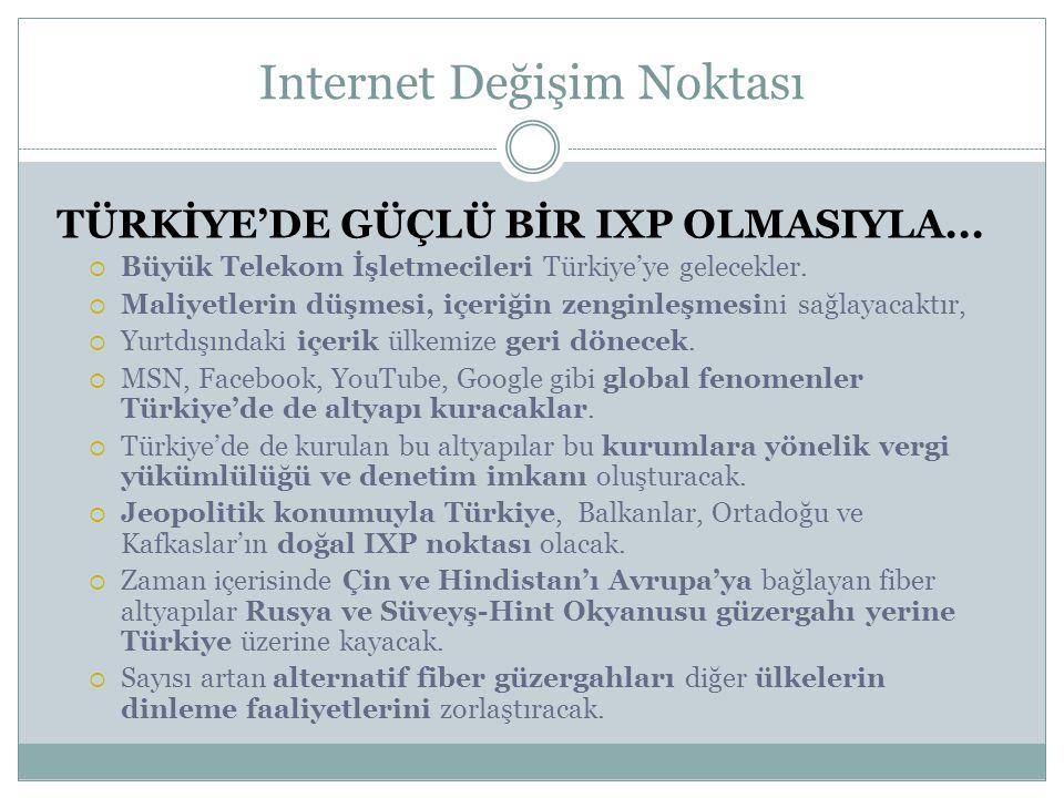 TÜRKİYE'DE GÜÇLÜ BİR IXP OLMASIYLA...  Büyük Telekom İşletmecileri Türkiye'ye gelecekler.  Maliyetlerin düşmesi, içeriğin zenginleşmesini sağlayacak